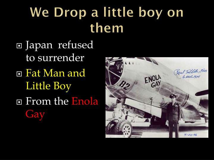 We Drop a little boy on them