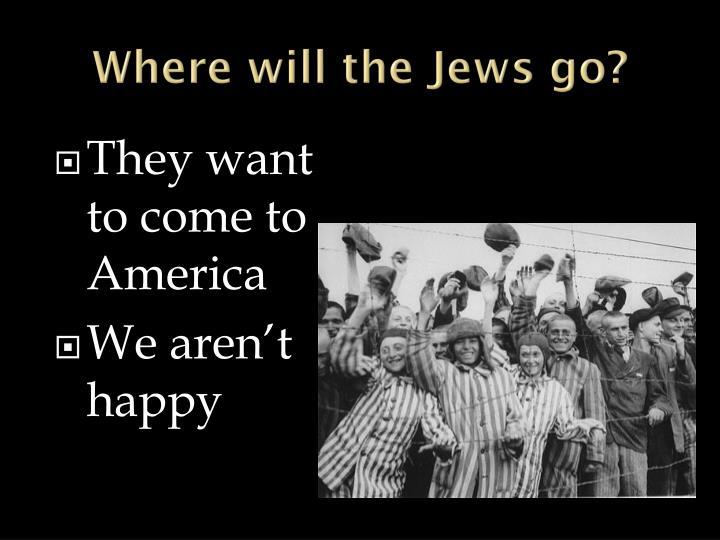 Where will the Jews go?
