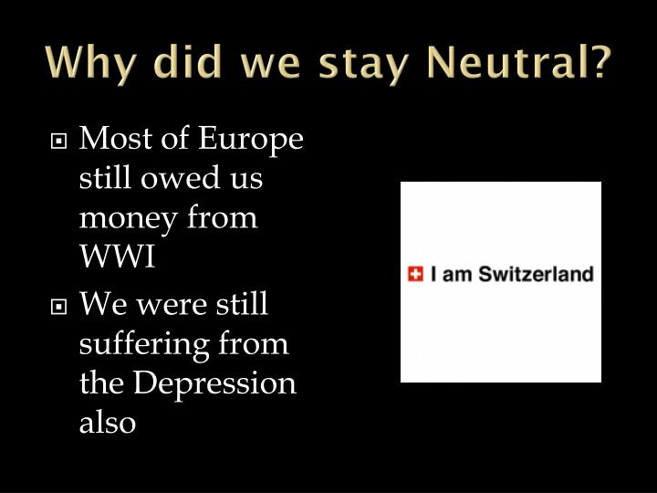 Why did we stay Neutral?