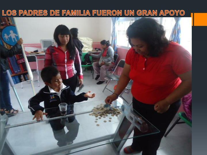 LOS PADRES DE FAMILIA FUERON UN GRAN APOYO