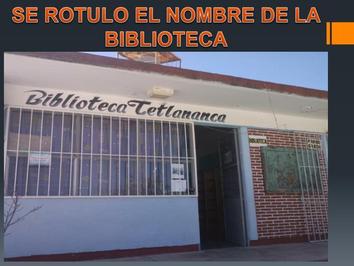 SE ROTULO EL NOMBRE DE LA BIBLIOTECA