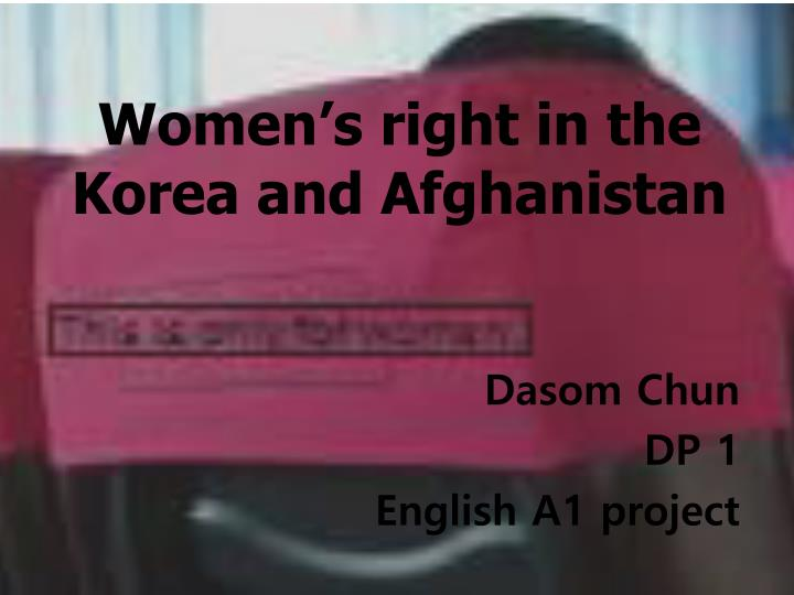 Women s right in the korea and afghanistan