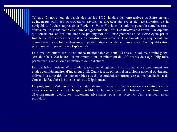 Tel que fût notre souhait depuis des années 1987, la date de notre arrivée au Zaïre en tant qu'ingénieur civil des constructions navales et directeur du projet de l'amélioration de la navigabilité fluviale auprès de la Régie des Voies Fluviales, la volonté générale actuelle, serait d'instaurer un grade complémentaire d'