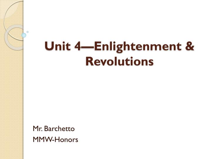 Unit 4—Enlightenment & Revolutions
