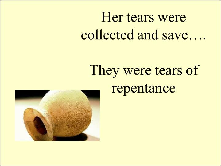 Her tears were collected and save….