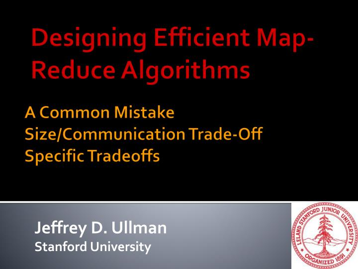 Designing Efficient Map-Reduce Algorithms