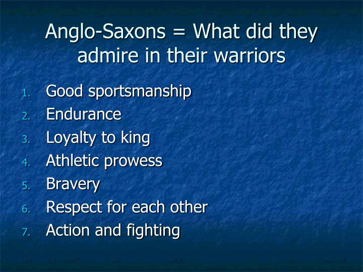 Anglo-Saxons = What did they admire in their warriors