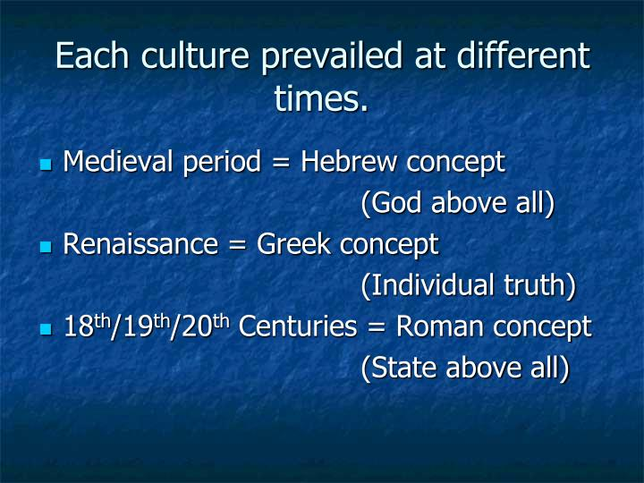 Each culture prevailed at different times