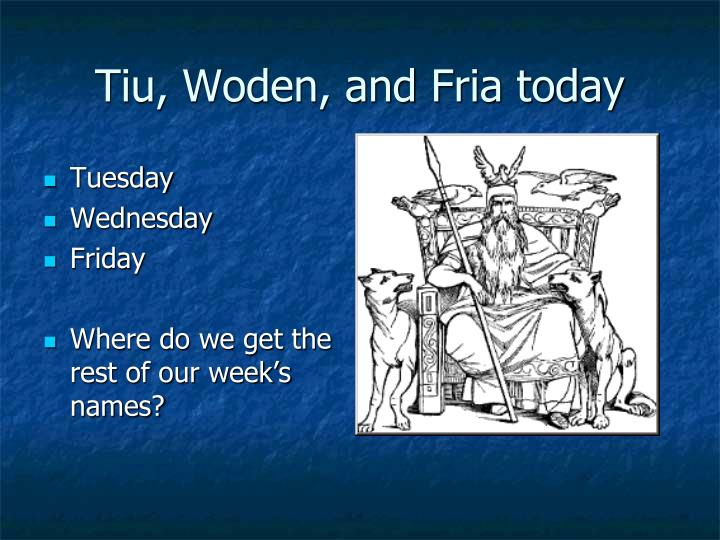 Tiu, Woden, and Fria today