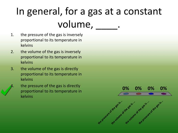 In general, for a gas at a constant volume, ____.