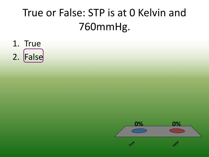 True or false stp is at 0 kelvin and 760mmhg