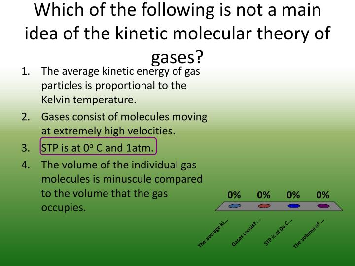 Which of the following is not a main idea of the kinetic molecular theory of gases?