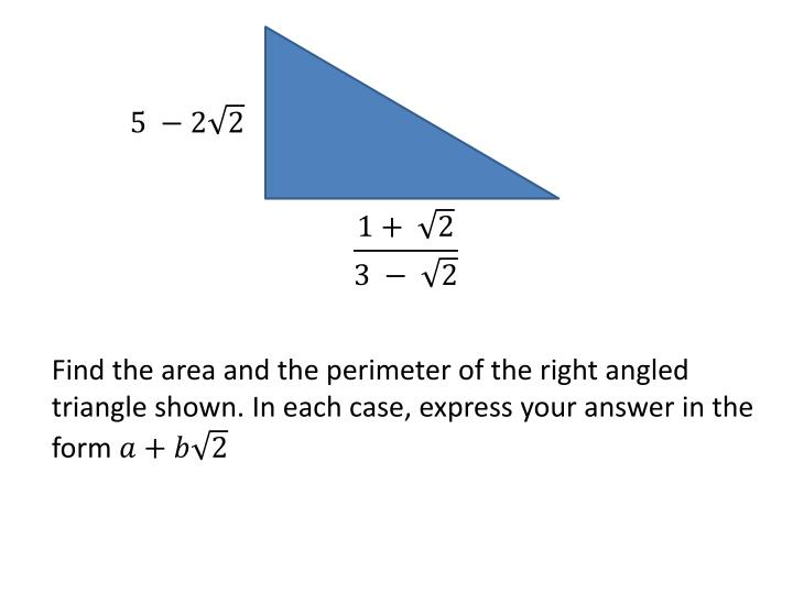 Find the area and the perimeter of the right angled triangle shown. In each case, express your answe...