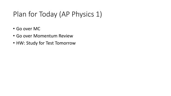 Plan for today ap physics 1