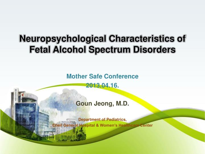 Neuropsychological characteristics of fetal alcohol spectrum disorders