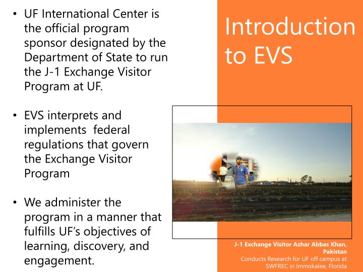 UF International Center is the official program sponsor designated by the Department of State to run the J-1 Exchange Visitor Program at UF.