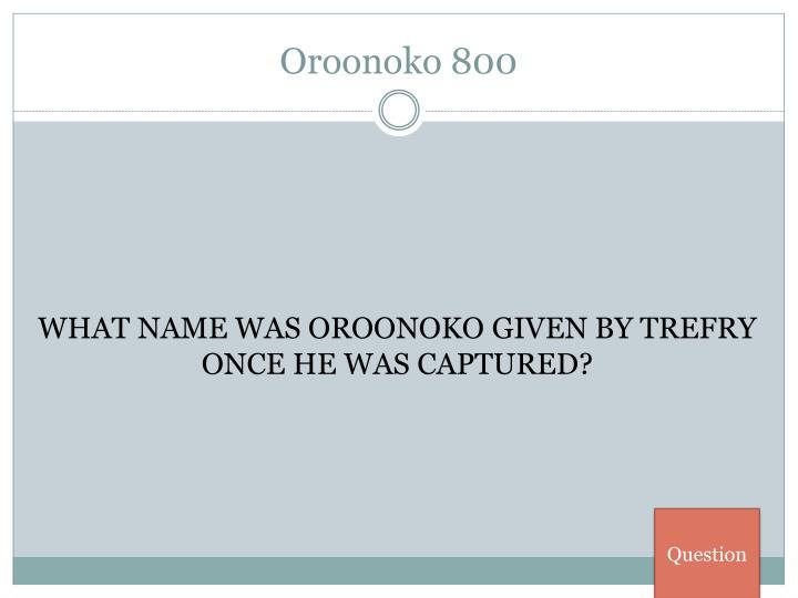 Oroonoko 800