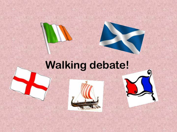 Walking debate!