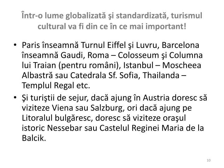 Într-o lume globalizată şi standardizată, turismul cultural va fi din ce în ce mai important!