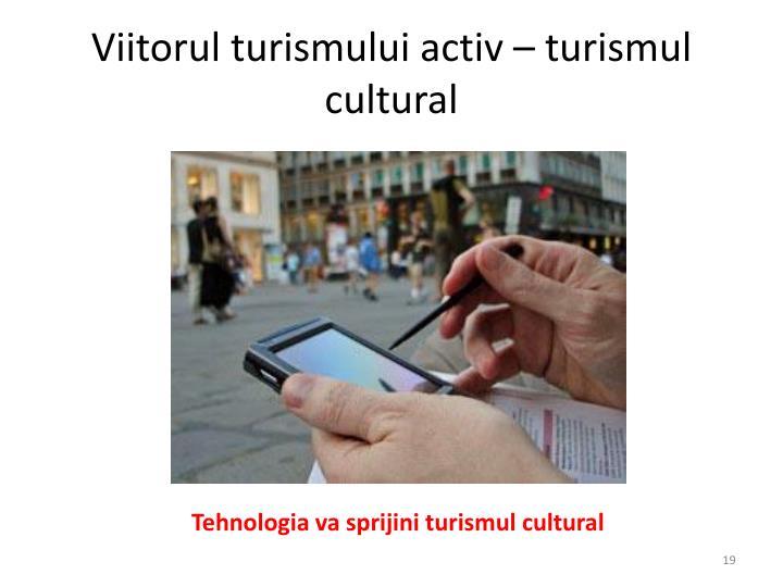 Viitorul turismului activ – turismul cultural