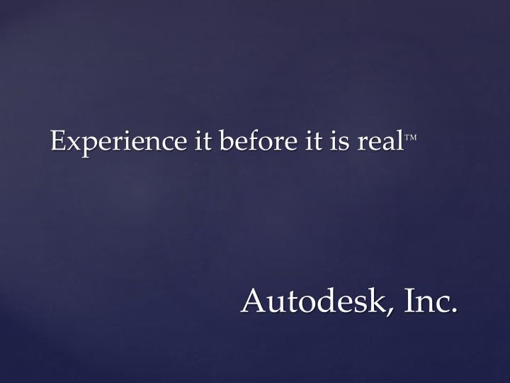 Experience it before it is real