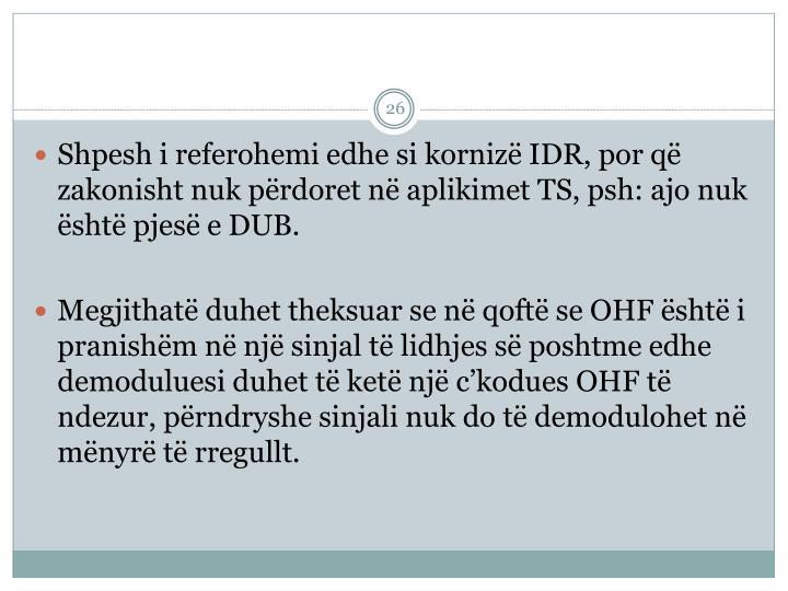 Shpesh i referohemi edhe si korniz IDR, por q zakonisht nuk prdoret n aplikimet TS, psh: ajo nuk sht pjes e DUB