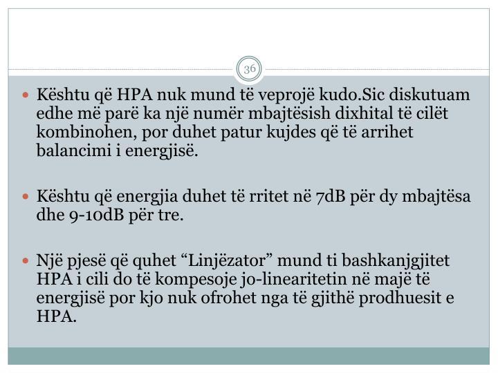 Kshtu q HPA nuk mund t veproj kudo.Sic diskutuam edhe m par ka nj numr mbajtsish dixhital t cilt kombinohen, por duhet patur kujdes q t arrihet balancimi i energjis