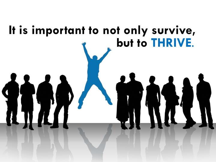 It is important to not only survive,