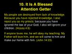 10 it is a blessed attention getter