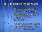 16 it is soul purifying water