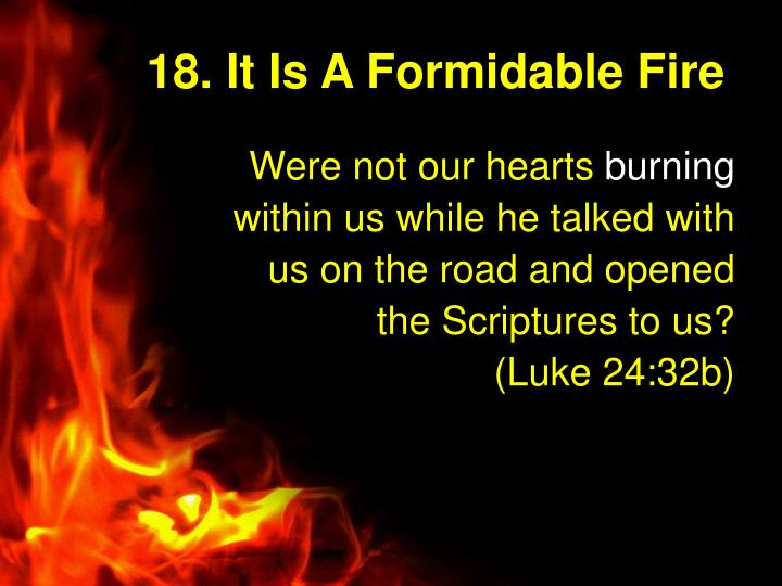 18. It Is A Formidable Fire