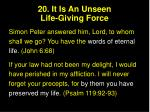 20 it is an unseen life giving force
