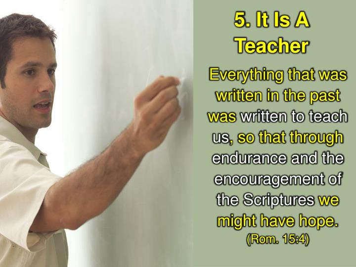 5. It Is A Teacher