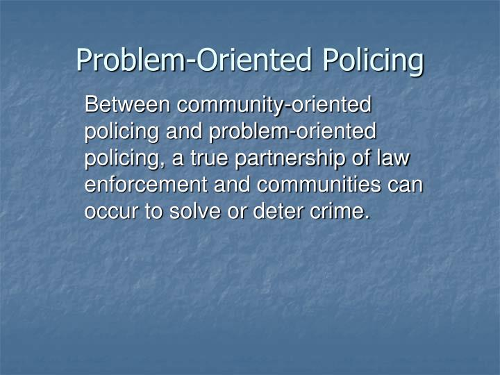 community oriented policing cop essay What is meant by problem oriented policing criminology essay over the past 30 years or so, society has become frustrated with constant recurring crimes and has looked to our police departments to deal with this issue effectively (braga, 2008).