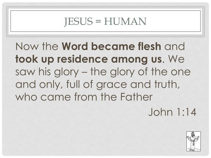 Jesus = Human