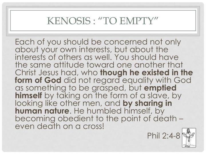 "Kenosis : ""to empty"""
