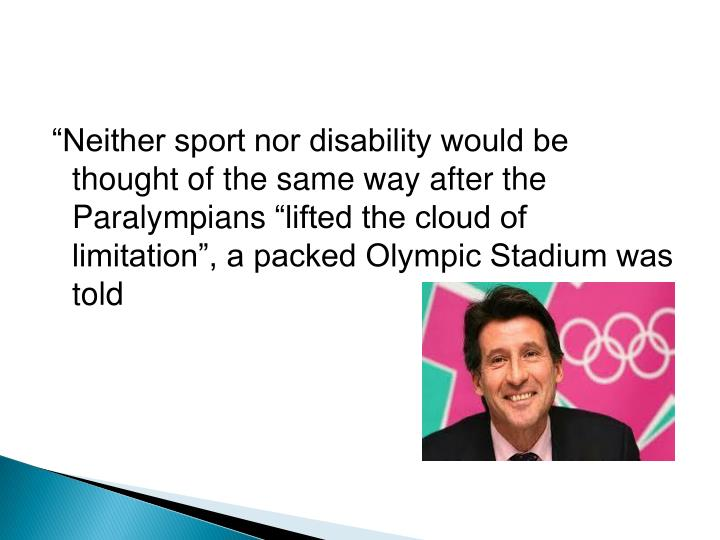 """Neither sport nor disability would be thought of the same way after the"