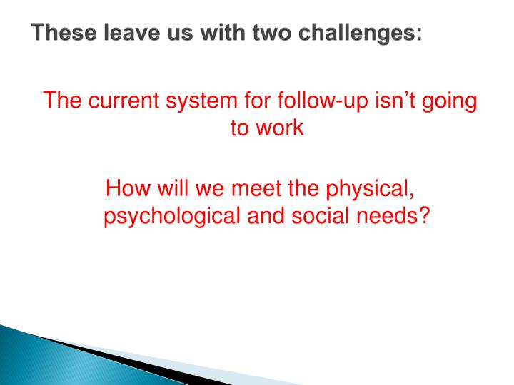 These leave us with two challenges:
