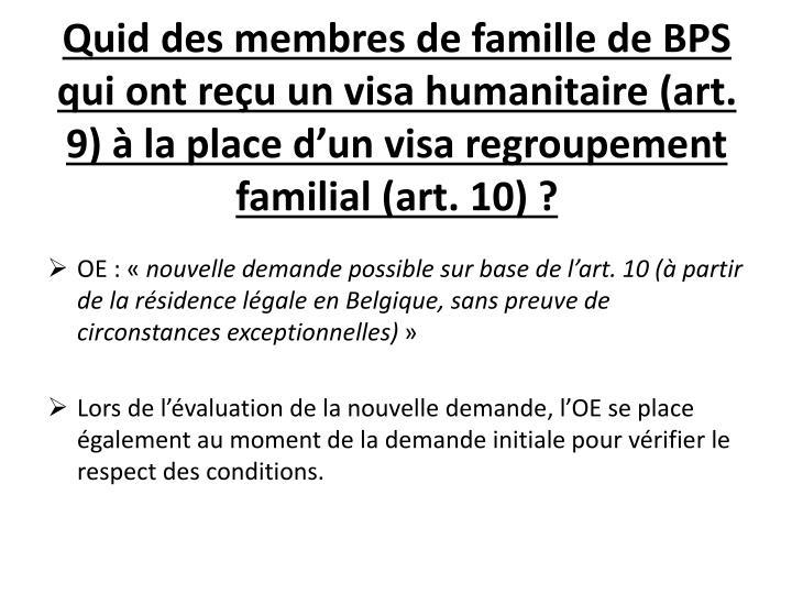 Quid des membres de famille de BPS qui ont reçu un visa humanitaire (art. 9) à la place d'un visa regroupement familial (art. 10) ?