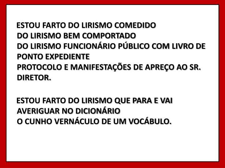 ESTOU FARTO DO LIRISMO COMEDIDO
