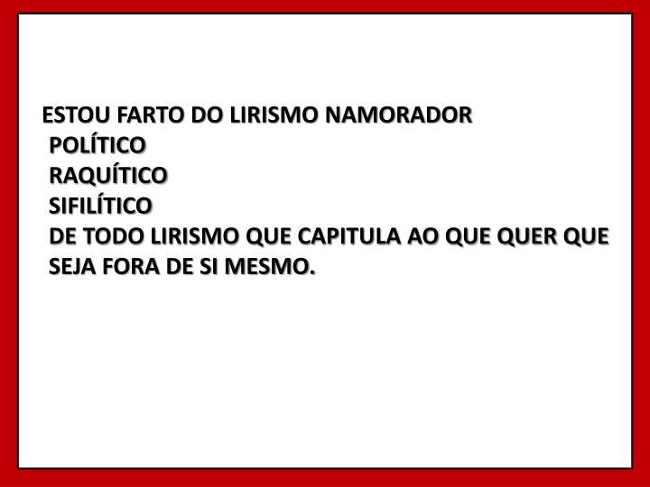 ESTOU FARTO DO LIRISMO NAMORADOR