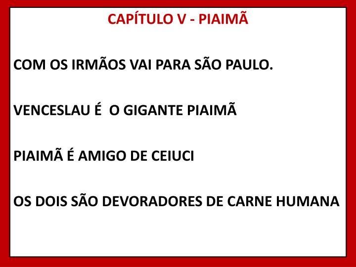 CAPÍTULO V - PIAIMÃ