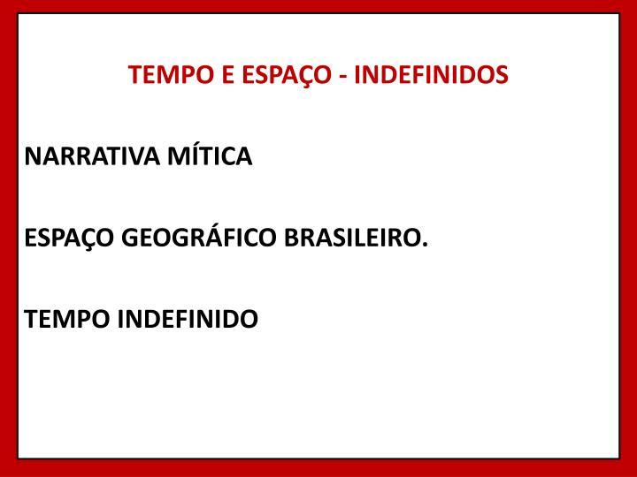 TEMPO E ESPAÇO - INDEFINIDOS