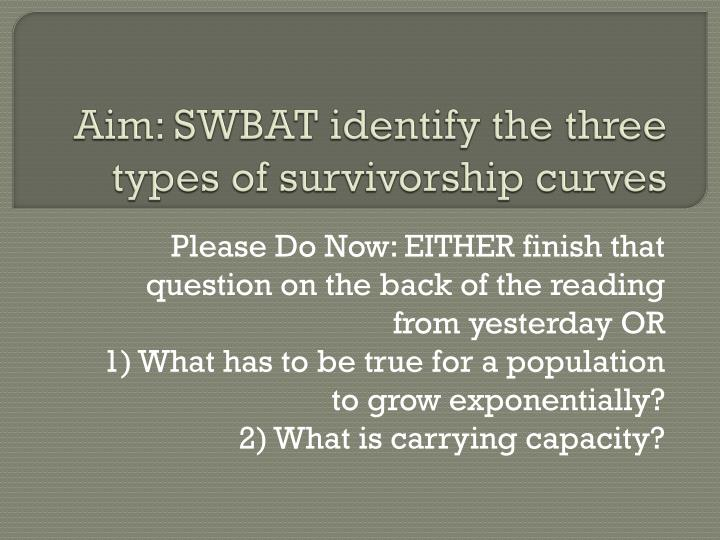 Aim: SWBAT identify the three types of survivorship curves