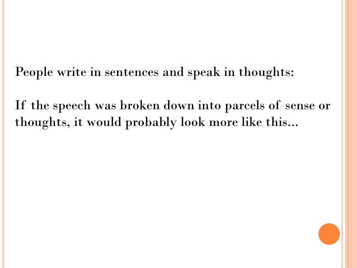 People write in sentences and speak in thoughts: