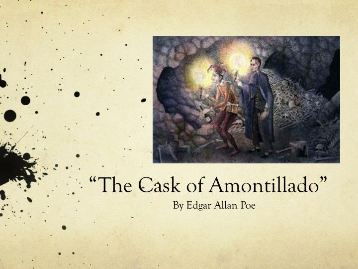 downfall by pride in the cask of amontillado by edgar allen poe The cask of amontllado 'but let us proceed to the amontillado, 'be it so, i said the cask of amontillado - edgar allan poedoc.