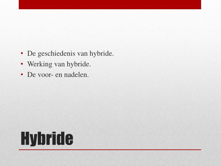De geschiedenis van hybride.