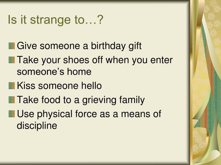 Is it strange to…?