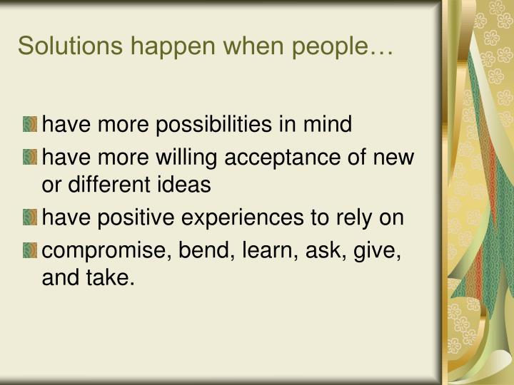 Solutions happen when people…