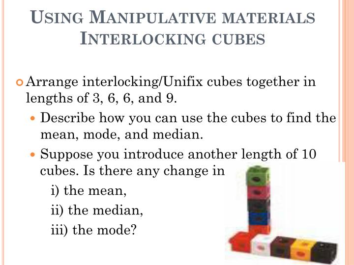 Using Manipulative materials Interlocking cubes